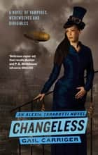 Changeless - Book 2 of The Parasol Protectorate ebook by Gail Carriger