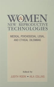 Women and New Reproductive Technologies - Medical, Psychosocial, Legal, and Ethical Dilemmas ebook by Judith Rodin,Aila Collins