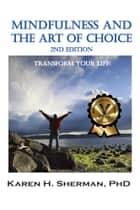 Mindfulness and The Art of Choice: Transform Your Life ebook by Karen H. Sherman