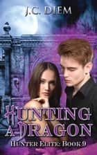 Hunting a Dragon - Hunter Elite, #9 ebook by J.C. Diem