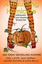A Haunting Homicide: Halloween Cozy Mystery Boxed Set 電子書 by Kathleen Bacus, Sally J. Smith, Jean Steffens,...