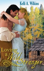 Loving a Wild Stranger ebook by Kelli A. Wilkins