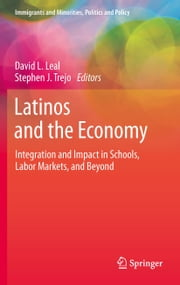 Latinos and the Economy - Integration and Impact in Schools, Labor Markets, and Beyond ebook by