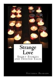 Strange Love: Short Stories and Twisted Tales ebook by Victoria Pearson