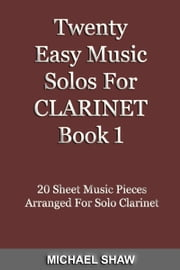 Twenty Easy Music Solos For Clarinet Book 1 ebook by Michael Shaw