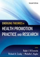 Emerging Theories in Health Promotion Practice and Research ebook by Ralph J. DiClemente, Richard A. Crosby, Michelle C. Kegler