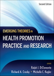 Emerging Theories in Health Promotion Practice and Research ebook by Ralph J. DiClemente,Richard A. Crosby,Michelle Kegler