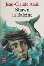 Shawn la baleine ebook by Jean-Claude Alain, Frédéric Mathieu