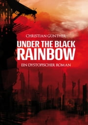Under the Black Rainbow - Ein dystopischer Roman ebook by Christian Günther