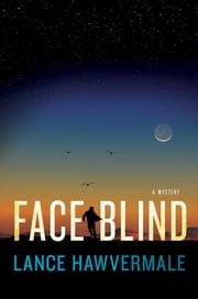 Face Blind - A Mystery ebook by Lance Hawvermale