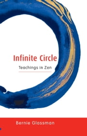 Infinite Circle - Teachings in Zen ebook by Bernie Glassman