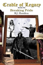 Cradle of Legacy - Breaking Pride - Book One ebook by R.J. Hamilton