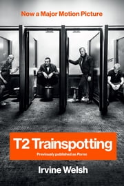 T2 Trainspotting (Movie Tie-in Edition) ebook by Irvine Welsh