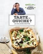 Tartes ou Quiches ? - Régalez-vous ! ebook by Laurent MARIOTTE, COLLECTIF
