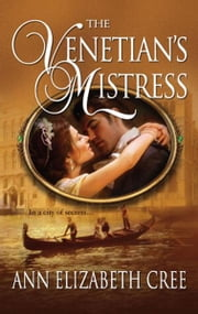 The Venetian's Mistress ebook by Ann Elizabeth Cree