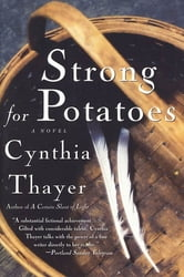 Strong for Potatoes - A Novel ebook by Cynthia Thayer