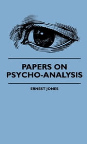 Papers On Psycho-Analysis ebook by Ernest Jones