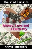Love, Money, and a Butterfly ebook by Olivia Hampshire