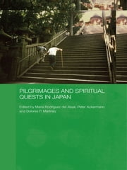 Pilgrimages and Spiritual Quests in Japan ebook by Peter Ackermann,Dolores Martinez,Maria Rodriguez del Alisal