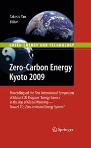 "Zero-Carbon Energy Kyoto 2009 - Proceedings of the First International Symposium of Global COE Program ""Energy Science in the Age of Global Warming - Toward CO2 Zero-emission Energy System"" ebook by Takeshi Yao"