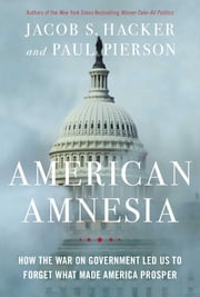 American Amnesia - How the War on Government Led Us to Forget What Made America Prosper ebook by Jacob S. Hacker,Paul Pierson