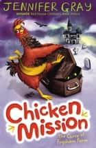 Chicken Mission: The Curse of Fogsham Farm ebook by Jennifer Gray, Hannah George