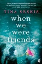 When We Were Friends eBook by Tina Seskis