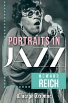 Portraits in Jazz - 80 Profiles of Jazz Legends, Renegades and Revolutionaries eBook by Howard Reich