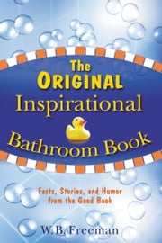 The Original Inspirational Bathroom Book - Facts, Stories, and Humor from the Good Book ebook by W. B. Freeman