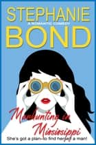 Manhunting in Mississippi - a sexy romantic comedy ebook by Stephanie Bond