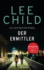 Der Ermittler - Ein Jack-Reacher-Roman - Reachers erster Fall in Deutschland eBook by Lee Child, Wulf Bergner