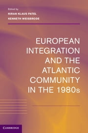 European Integration and the Atlantic Community in the 1980s ebook by Kiran Klaus Patel,Kenneth Weisbrode
