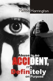 Abuse is no Accident, It's Definitely on Purpose ebook by Harrington, Merna