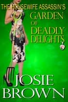The Housewife Assassin's Garden of Deadly Delights ebook by Josie Brown