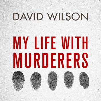 My Life with Murderers - Behind Bars with the World's Most Violent Men audiobook by David Wilson