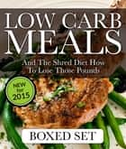 Low Carb Meals And The Shred Diet How To Lose Those Pounds - Paleo Diet and Smoothie Recipes Edition ebook by Speedy Publshing