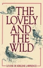 The Lovely and the Wild ebook by Louise de Kiriline Lawrence,Glen Loates