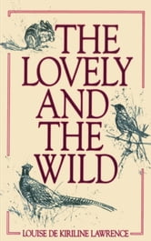 The Lovely and the Wild ebook by Louise de Kiriline Lawrence