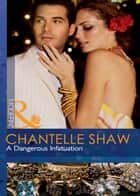 A Dangerous Infatuation (Mills & Boon Modern) ebook by Chantelle Shaw