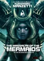 The Massacre of the Mermaids ebook by Alessandro Manzetti