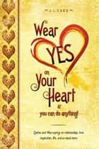 Wear YES On Your Heart ebook by J.L.Ford