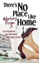 There's No Place Like Working From Home ebook by Elaine Quinn