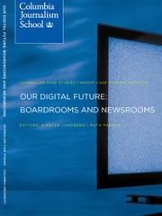 Our Digital Future: Boardrooms and Newsrooms ebook by Lundberg, Kirsten O