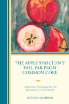The Apple Shouldn't Fall Far from Common Core ebook by Denise Skarbek