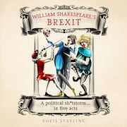 William Shakespeare's Brexit - A Political Sh*tstorm in Five Acts audiobook by Boris Starling