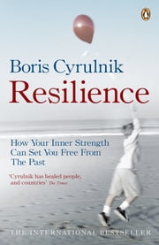 Resilience - How your inner strength can set you free from the past ebook by Boris Cyrulnik,David Macey