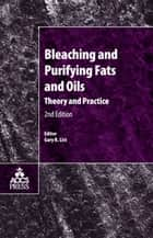 Bleaching and Purifying Fats and Oils - Theory and Practice ebook by Gary R. List