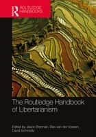 The Routledge Handbook of Libertarianism ebook by Bas van der Vossen, David Schmidtz, Jason Brennan