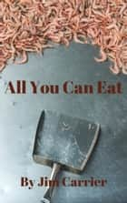 All You Can Eat ebook by Jim Carrier