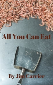All You Can Eat - (A seafood fantasy) ebook by Jim Carrier